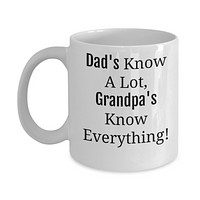 Funny Mug -Dad's Know A Lot, Grandpa's Know Everything/Novelty Coffee Mug/Father's Day Birthday