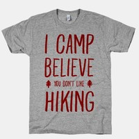 I Camp Believe You Don't Like Hiking