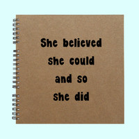 She believed she could and so she did  - Book, Large Journal, Personalized Book, Personalized Journal, Scrapbook, Smashbook