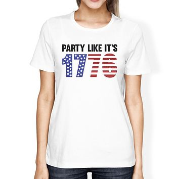 Party Like It's 1776 Womens White Funny Design Tee For 4th Of July