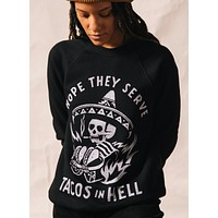 Hope They Serve Tacos in Hell Crewneck
