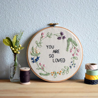 You Are So Loved - Floral Wreath Embroidery Hoop Art - Wall Hanging - Happy Spring Quote