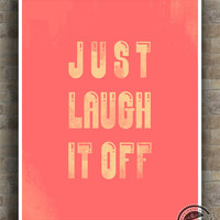 Inspirational Quote, Just Laugh It Off Poster, Inspiring Typography Print, wall art , home decor, wall decor, 8x10, 11x14, 16x20, 17x22