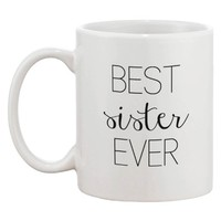 Funny Ceramic Coffee Mug With Bold Statement - Best Sister Ever