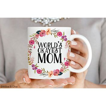World's Okayest Mom Mug - Mothers Day Gift Mug - Q0017