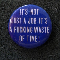 "Vintage '80s Button NOS Deadstock Unworn ""It's just a job, it's a fucking waste of time"""