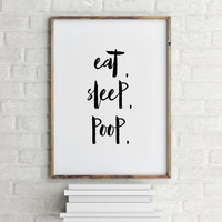 Minimalist Wall Art,Home Decor,Silly Print,Bedroom print,Bathroom print,ORIGINAL Eat Sleep Poop,Funny black and white Typography Poster.