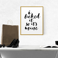"sexy quote bathroom art apartment decor ""i licked it so it's mine"" Funny wall art PRINTABLE motivational quote dorm decor typographyc quote"