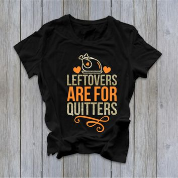 Leftovers are for Quitters  - Ruffles with Love - Tee