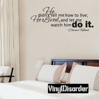 He Didn't tell me how to live; he lived, and let me watch him do it Clearence Kelland Family and Friends Vinyl Wall Decal Mural Quotes Words FA021HedidnttellI