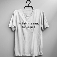 Funny mom shirt gift women funny tshirt for mom birthday gift for mom graphic tee women mothers day gifts My hair is a mess but so am I