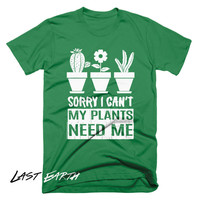Sorry I Cant My Plants Need Me Funny Tees Gardners Shirt Planting T Shirt Garden