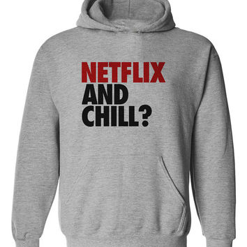 Netflix and Chill hoodie. Netflix and chill? Hooded sweatshirt