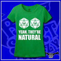 D20 Yeah, They're Natural - Natural 20 - All Natural -  Dungeons And Dragons - D and D - RPG - Geeky - Nerdy - Present For Her - Shirt - Tee