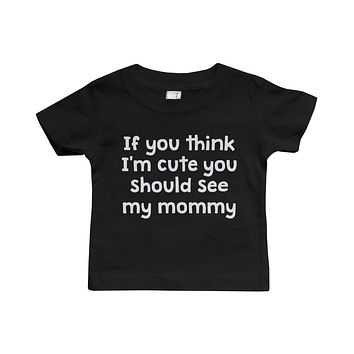 Graphic Snap-on Style Baby Tee, Infant Tee - If You Think I'm Cute
