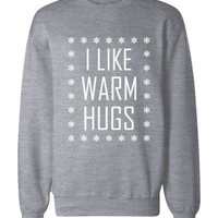 I Like Warm Hugs Snowflakes Sweatshirt Holiday Pullover Fleece Sweater