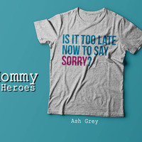 Is It Too Late To Say Sorry Justin Bieber Tshirt , Adult t shirt,Dady T shirt, Mommy Tshirt