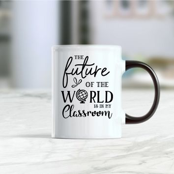 The future of the world is in my classroom, teacher gift coffee mug