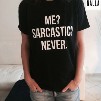 Me sarcastic never Tshirt black Fashion funny slogan womens girls sassy cute