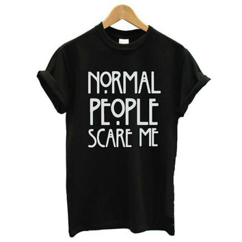 """""""Normal People Scare Me"""" Casual Cotton T-Shirt"""