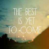 The Best Is Yet To Come Art Print by Alicia Bock | Society6