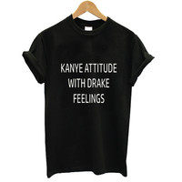 Kanye Attitude With Drake Feelings Tshirt
