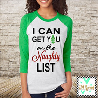 Christmas Shirt with Glitter Accent - I Can Get You On The Naughty List - Unisex Raglan - Funny Christmas Shirt