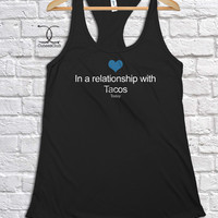 Custom: In A Relationship With [ Tacos ]