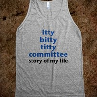ITTY BITTY TITTY COMMITTEE STORY OF MY LIFE