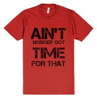 Aint Nobody Got Time For That-Unisex Red T-Shirt