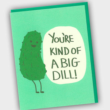 Funny Birthday Card - You're Kind Of A Big Dill - Funny Pickle Card - Pickle Card - Dill Pickle - Graduation Card - Funny Grad Card