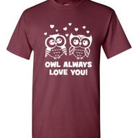 Owl Always Love You Printed Graphic Owl T Shirt Makes Wonderful Gift Idea Woman Ladies Mens Owl Always love You Printed Graphic T Shirt