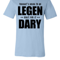 Tonight's Going To Be Legendary - Unisex T-shirt