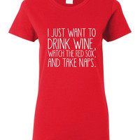 I Just Want To Drink Wine Watch the RED SOX And Take Naps Ladies Tshirt Red Sox baseball. Great Boston Red Sox Tshirt. Makes awesome gift!