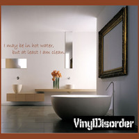 I may be in hot water, but at least I am clean. Wall Quote Mural Decal