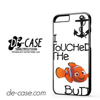 Nemo I Touched The Butt For Iphone 6 Iphone 6S Iphone 6 Plus Iphone 6S Plus Case Phone Case Gift Present YO