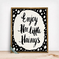 Enjoy The Little Things Print, Typographic Poster, Inspirational Quote, Motivational Print, Dorm Decor, Office Wall Art, Mothers Day Gift