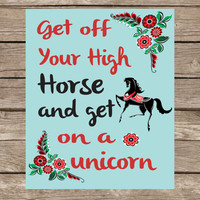 Sale- Today Only~ Get Off Your High Horse and Get On A Unicorn, Art Print, Poster, Fun, Gift, Dorm, College, Retro Poster