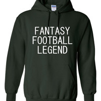 Fantasy Football Legend Hoodie,  Awesome Football Hoodie. Keep Warm With One Of My Fun Hoodies! Makes a Great Gift!!!!