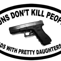 """Guns Dont Kill People Dads with Pretty Daughters Do Funny Pro Guns Bumper Sticker 5"""" X 3"""""""