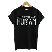 All Monsters Are Human Women Unisex Black O Neck Cotton T Shirts New Womens Tops O-Neck Girl Tee T-shirt