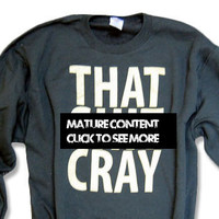 That Sh%& Cray GOLD ink Sweatshirt - All Sizes Available - Mature