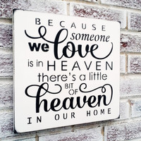 "In Memory sign, In memoriam of loved one, ""Because someone we love is in Heaven ...little bit in our Home"""