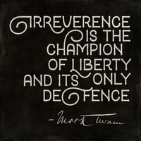 Irreverence Is The Champion Of Liberty Mark Twain Print