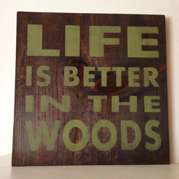 Customizable Life is Better in the woods/swamp Sign, Stained and Hand Painted, moving gift, home decor, wedding gift, birthday gift