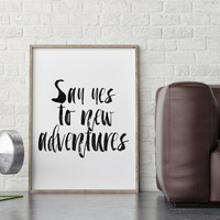 INSPIRATIONAL Quote,Say Yes To New Adventures,Travel Quote,Adventure Awaits,Explore,Typography Quote,Wall Art,Hand Lettering,Travel TheWorld