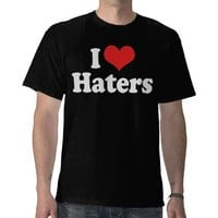 I Love Haters Tshirts from Zazzle.com