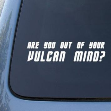 "Are You Out Of Your Vulcan Mind 6"" White Vinyl Decal"
