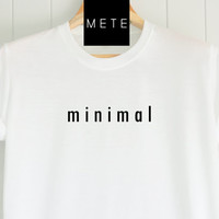 minimal, Funny T-Shirt, Quote T-Shirt, Unique, Unisex T-Shirt,  T-Shirt sayings, Tumblr T-Shirt, Gifts Graphic for Him and Her