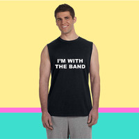 I'm with the band. Sleeveless T-shirt